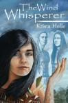 The Wind Whisperer - Krista Holle, Natalie Prejean Goodson, Janice Duke