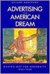 Advertising the American Dream: Making Way for Modernity, 1920-1940 - Roland Marchand