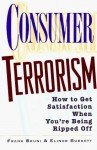 Consumer Terrorism: How to Get Satisfaction When You're Being Ripped Off - Frank Bruni, Elinor Burkett