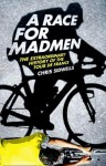 A Race For Madmen: The Extraordinary History Of The Tour De France - Chris Sidwells