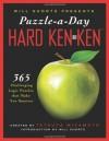 Will Shortz Presents Puzzle-a-Day: Hard KenKen: 365 Challenging Logic Puzzles That Make You Smarter - Tetsuya Miyamoto, KenKen Puzzle LLC, Will Shortz