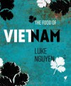 Luke Nguyen's Vietnam: One Man's Journey to Find Heritage and Inspiration Through Cuisine - Luke Nguyen