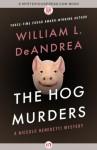 The Hog Murders (The Niccolo Benedetti Mysteries) - William L. DeAndrea