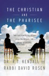 The Christian and the Pharisee: Two Outspoken Religious Leaders Debate the Road to Heaven - R.T. Kendall, David Rosen