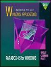 Learning To Use Windows Applications: Paradox 4.5 for Windows - Gary B. Shelly, Thomas J. Cashman, Philip J. Pratt