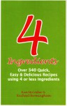 4 Ingredients: Over 340 Quick, Easy and Delicious Recipes Using 4 or Less Ingredients - Kim McCosker, Rachael Bermingham