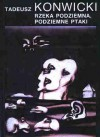 Rzeka Podziemna, Podziemne Ptaki - Tadeusz Konwicki