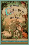 The Complete Grimm's Fairy Tales (Pantheon Fairy Tale and Folklore Library) - Wilhelm Grimm, Jacob Grimm, Joseph Campbell, Josef Scharl, Margaret Raine Hunt, Padraic Colum, James Stern