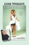 Lose Weight, Find Yourself: A Diet Book about Inspiration - Adrienne