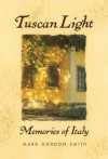 Tuscan Light, Memories of Italy - Mark Gordon Smith