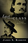 Last in Their Class: Custer, Pickett and the Goats of West Point - James S. Robbins