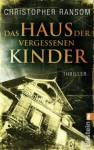 Das Haus Der Vergessenen Kinder Thriller - Christopher Ransom, Marie Rahn