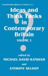 Ideas and Think Tanks in Contemporary Britain: Volume 2 (Contemporary British History) - Michael David Kandiah, Anthony Seldon