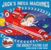 Jack's Mega Machines: The Rocket Racing Car - Alison Ritchie, Mike Byrne