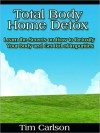 Total Body Home Detox - Learn the Secrets on How to Detoxify Your Body and Get Rid of Impurities - Tim Carlson
