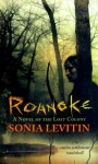Roanoke: A Novel of the Lost Colony - Sonia Levitin, Terry Miura