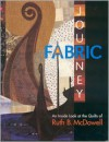 Fabric Journey: An Inside Look At The Quilts Of Ruth B. McDowell - Ruth B. McDowell