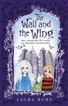 Wall And The Wing - Laura Ruby
