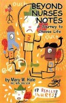 Beyond Nurses Notes: A Journey to Choose Life - Mary Hale