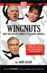 Wingnuts: How the Lunatic Fringe is Hijacking America - John P. Avlon, Tina Brown