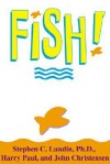 Fish! a Remarkable Way to Boost Morale and Improve Results - Stephen C. Lundin