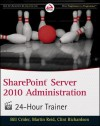 Sharepoint Server 2010 Administration 24-Hour Trainer [With CDROM] - Bill Crider, Martin Reid, Clint Richardson