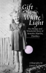 The Gift of the White Light: The Incredible Story of Annette Martin, America's Most Amazing Psychic - James N. Frey