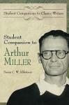 Student Companion to Arthur Miller - Susan C.W. Abbotson