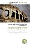 Anarcho-Primitivism - Agnes F. Vandome, John McBrewster, Sam B Miller II