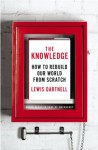 The Knowledge: How to Rebuild Our World from Scratch - Lewis Dartnell