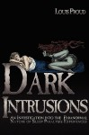 Dark Intrusions: An Investigation into the Paranormal Nature of Sleep Paralysis Experiences - Louis Proud