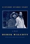 O Starry Starry Night: A Play - Derek Walcott