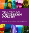 Teaching Caribbean Poetry (National Association for the Teaching of English (NATE)) - Beverley Bryan, Morag Styles
