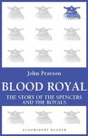 Blood Royal: The Story of the Spencers and the Royals - John Pearson