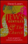 Jews, Gentiles, and the Church: A New Perspective on History and Prophecy - David L. Larsen