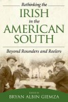 Rethinking the Irish in the American South: Beyond Rounders and Reelers - Bryan Albin Giemza