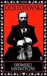 Opowieści fantastyczne - Fyodor Dostoyevsky