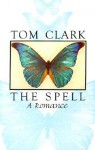 The Spell: A Romance - Tom Clark