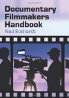 Documentary Filmmakers Handbook - Ned Eckhardt