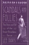 Scandals and Follies: The Rise and Fall of the Great Broadway Revue - Lee Davis