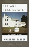 Sex and Real Estate: Why We Love Houses - Marjorie Garber