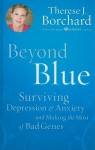 Beyond Blue: Surviving Depression & Anxiety and Making the Most of Bad Genes - Therese J. Borchard