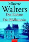 Das Eishaus / Die Bildhauerin - Mechthild Sandberg-Ciletti, Minette Walters