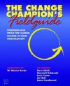 The Change Champion's Fieldguide: Strategies and Tools for Leading Change in Your Organization - Louis Carter, Marshall Goldsmith, James F. Bolt, Norm Smallwood, W. Warner Burke