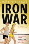 Iron War: Two Incredible Athletes. One Epic Rivalry. The Greatest Race of All Time. - Matt Fitzgerald