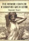 Życie prywatne i erotyczne w starożytnej Grecji i Rzymie - Sławomir Koper