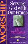 Worship-- serving God with our praise - Ben Patterson, Dietrich Gruen