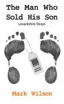 The Man Who Sold His Son (Lanarkshire Strays) - Mark Wilson
