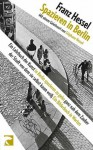 Spazieren in Berlin: Ein Lehrbuch der Kunst in Berlin spazieren zu gehn ganz nah dem Zauber der Stadt von dem sie selbst kaum weiß (German Edition) - Franz Hessel