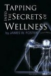 Tapping into the Secrets of Wellness - James Foster